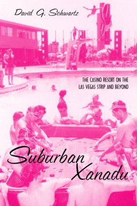 Suburban Xanadu: The Casino Resort on the Las Vegas Strip and Beyond, 1st Edition (Paperback) book cover