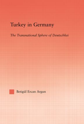 Turkey in Germany: The Transitional Sphere of Deutschkei book cover