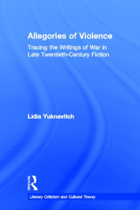 Allegories of Violence: Tracing the Writings of War in Late Twentieth-Century Fiction, 1st Edition (Hardback) book cover