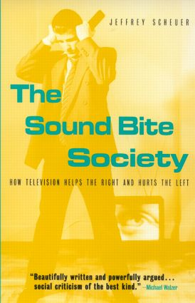The Sound Bite Society: How Television Helps the Right and Hurts the Left (Paperback) book cover