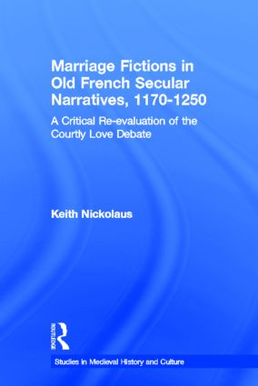Marriage Fictions in Old French Secular Narratives, 1170-1250: A Critical Re-evaluation of the Courtly Love Debate (Hardback) book cover