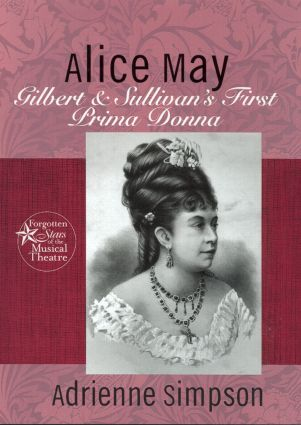 Alice May: Gilbert & Sullivan's First Prima Donna (Hardback) book cover