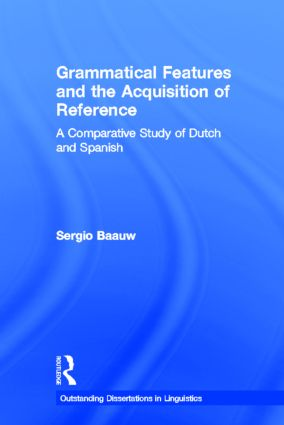 Grammatical Features and the Acquisition of Reference: A Comparative Study of Dutch and Spanish (Hardback) book cover