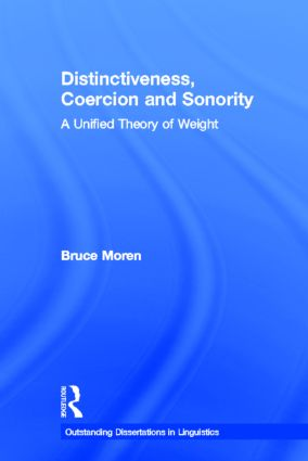 Distinctiveness, Coercion and Sonority: A Unified Theory of Weight (Hardback) book cover
