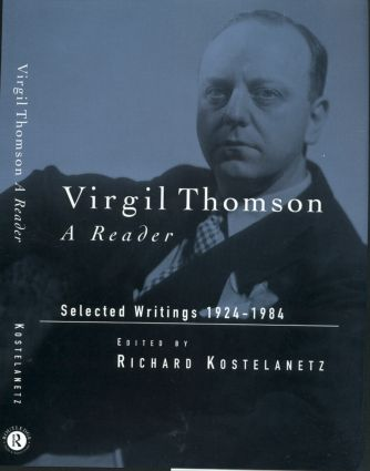 Virgil Thomson: A Reader: Selected Writings, 1924-1984, 1st Edition (Hardback) book cover