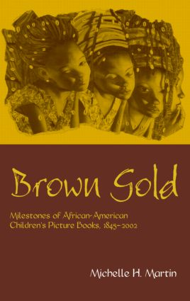 Brown Gold: Milestones of African American Children's Picture Books, 1845-2002 (Hardback) book cover