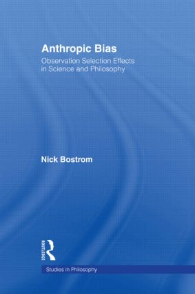 Anthropic Bias: Observation Selection Effects in Science and Philosophy, 1st Edition (Hardback) book cover