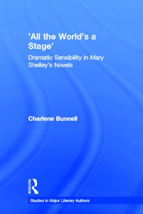 'All the World's a Stage': Dramatic Sensibility in Mary Shelley's Novels (Hardback) book cover