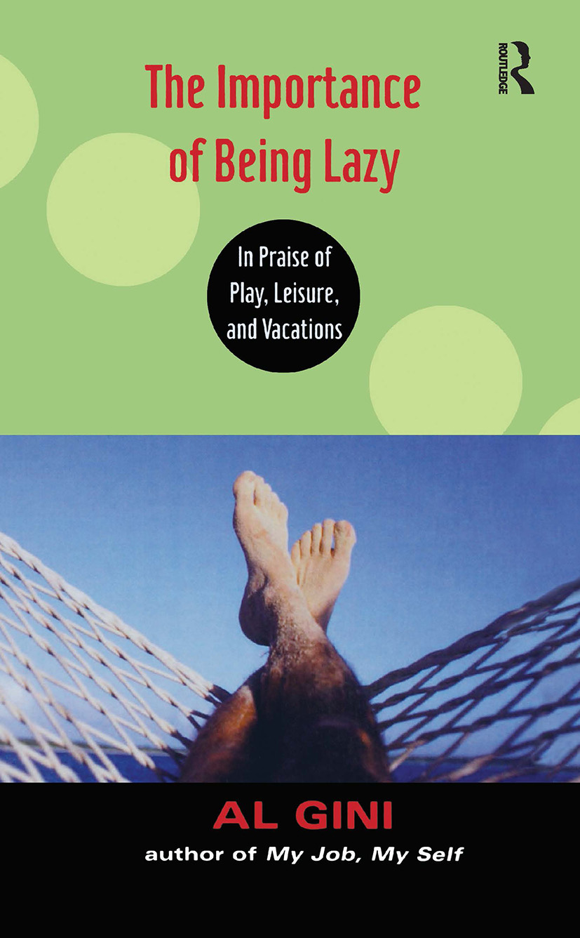 The Importance of Being Lazy: In Praise of Play, Leisure, and Vacation, 1st Edition (Hardback) book cover