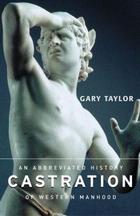 Castration: An Abbreviated History of Western Manhood, 1st Edition (Paperback) book cover