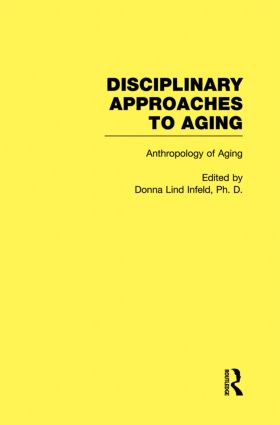Anthropology of Aging: Disciplinary Approaches to Aging book cover