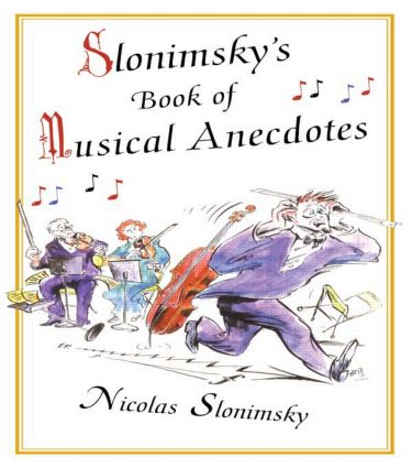 Slonimsky's Book of Musical Anecdotes: 1st Edition (Paperback) book cover