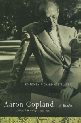Aaron Copland: A Reader: Selected Writings, 1923-1972, 1st Edition (Hardback) book cover