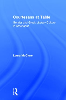 Courtesans at Table: Gender and Greek Literary Culture in Athenaeus, 1st Edition (Hardback) book cover