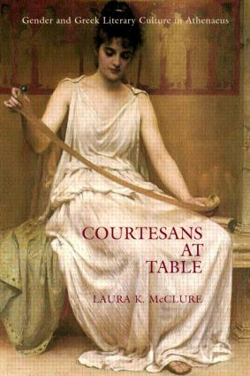 Courtesans at Table: Gender and Greek Literary Culture in Athenaeus, 1st Edition (e-Book) book cover