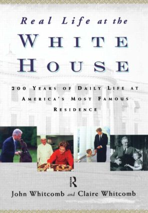 Real Life at the White House: 200 Years of Daily Life at America's Most Famous Residence, 1st Edition (Paperback) book cover