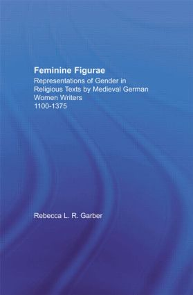 Feminine Figurae: Representations of Gender in Religious Texts by Medieval German Women Writers, 1100-1475 (Hardback) book cover