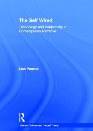 The Self Wired: Technology and Subjectivity in Contemporary Narrative, 1st Edition (Hardback) book cover