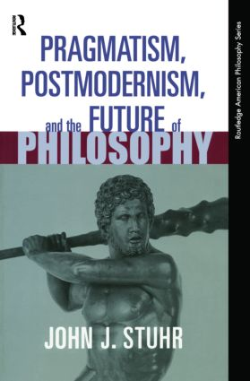 Pragmatism, Postmodernism and the Future of Philosophy: 1st Edition (Paperback) book cover
