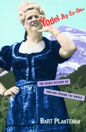 Yodel-Ay-Ee-Oooo: The Secret History of Yodeling Around the World (Paperback) book cover