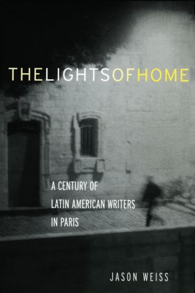 The Lights of Home: A Century of Latin American Writers in Paris, 1st Edition (Paperback) book cover