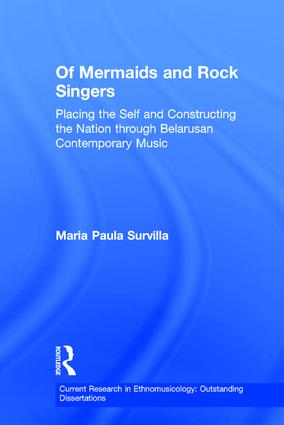 Of Mermaids and Rock Singers: Placing the Self and Constructing the Nation THrough Belarusan Contemporary Music book cover