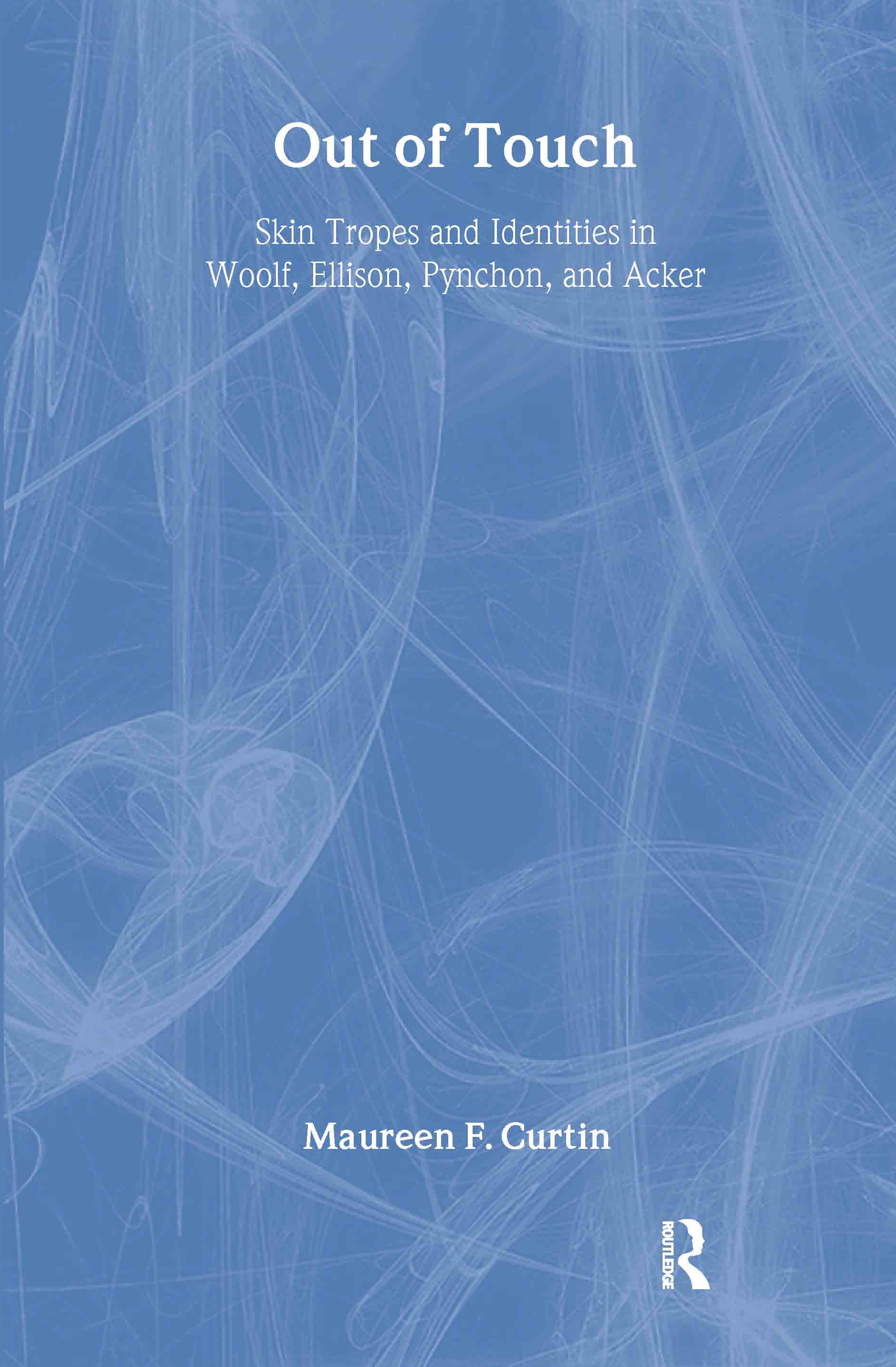 Out of Touch: Skin Tropes and Identities in Woolf, Ellison, Pynchon, and Acker, 1st Edition (Hardback) book cover