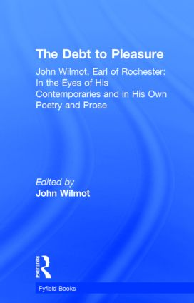 The Debt to Pleasure: John Wilmot, Earl of Rochester: In the Eyes of His Contemporaries and in His Own Poetry and Prose, 1st Edition (Paperback) book cover