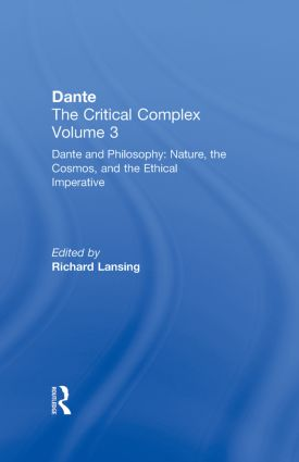 Dante and Philosophy: Nature, the Cosmos, and the Ethical Imperative: Dante: The Critical Complex, 1st Edition (Hardback) book cover
