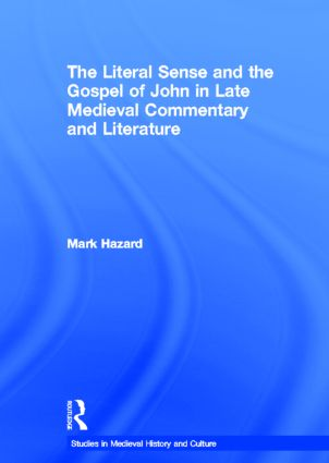 The Literal Sense and the Gospel of John in Late Medieval Commentary and Literature (Hardback) book cover