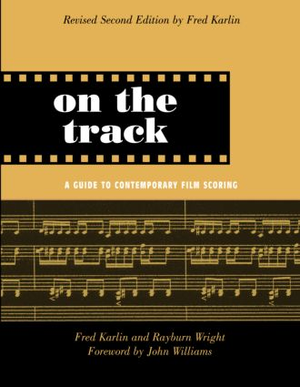 On the Track: A Guide to Contemporary Film Scoring, 2nd Edition (Paperback) book cover