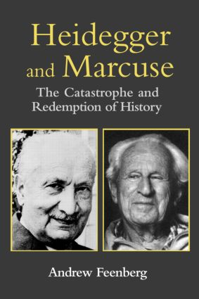 Heidegger and Marcuse: The Catastrophe and Redemption of History, 1st Edition (Paperback) book cover