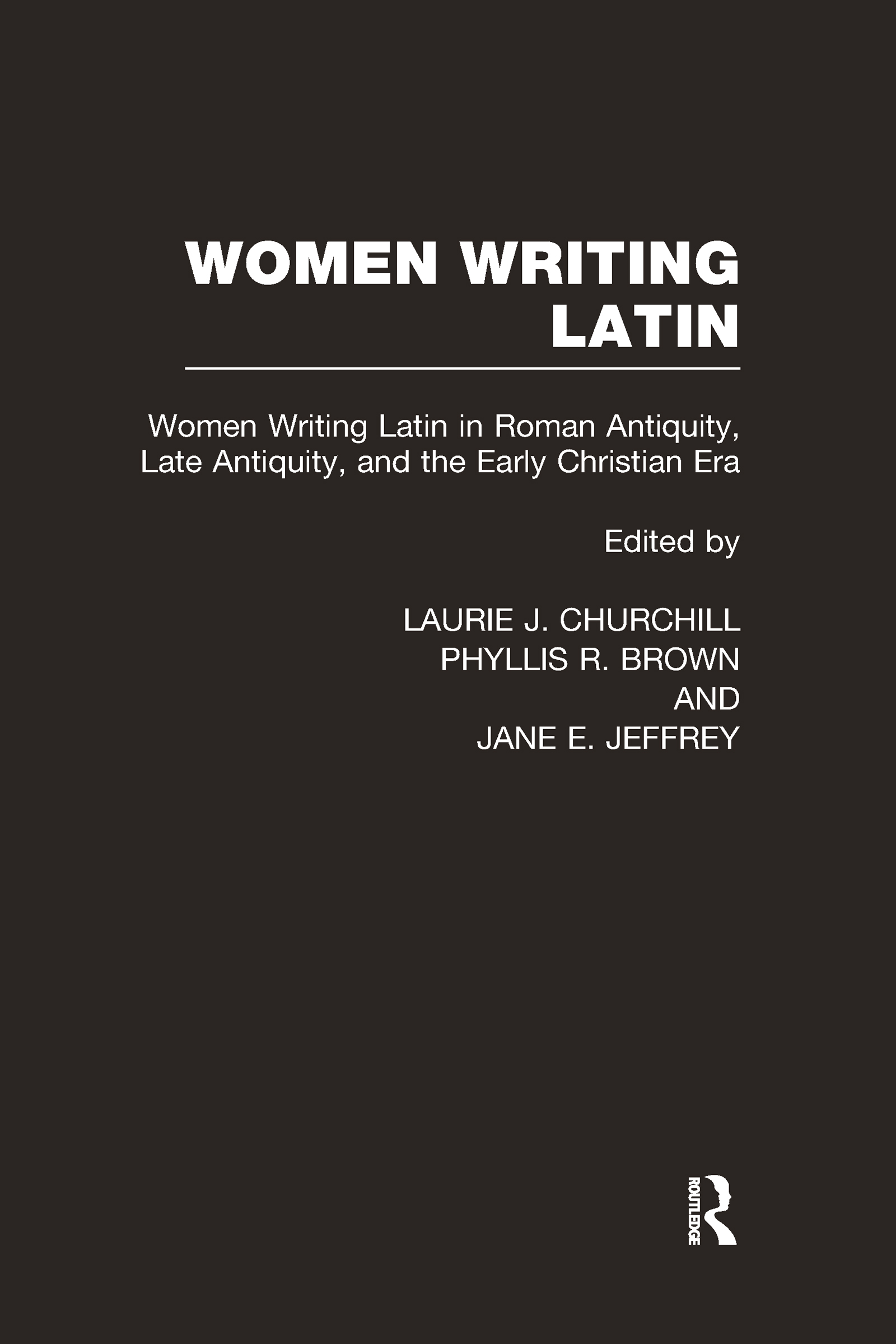Women Writing Latin: Women Writing Latin in Roman Antiquity, Late Antiquity, and the Early Christian Era, 1st Edition (Hardback) book cover