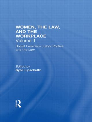 Social Feminism, Labor Politics, and the Law: Women, the Law, and the Workplace, 1st Edition (Hardback) book cover