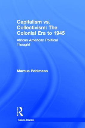 Capitalism vs. Collectivism: The Colonial Era to 1945: African American Political Thought (Hardback) book cover