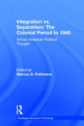 Integration vs. Separatism: The Colonial Era to 1945: African American Political Thought (Hardback) book cover