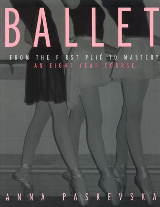 Ballet: From the First Plie to Mastery, An Eight-Year Course (Paperback) book cover