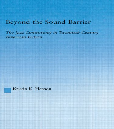Beyond the Sound Barrier: The Jazz Controversy in Twentieth-Century American Fiction, 1st Edition (Paperback) book cover
