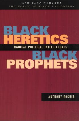 Black Heretics, Black Prophets: Radical Political Intellectuals, 1st Edition (Paperback) book cover