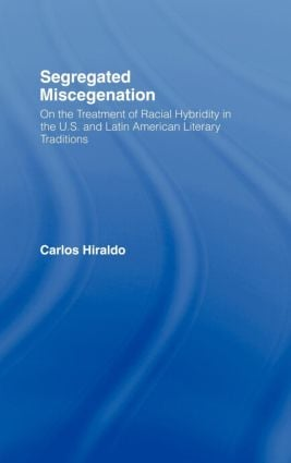 Segregated Miscegenation: On the Treatment of Racial Hybridity in the North American and Latin American Literary Traditions, 1st Edition (Hardback) book cover