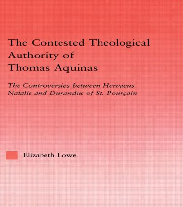 The Contested Theological Authority of Thomas Aquinas: The Controversies Between Hervaeus Natalis and Durandus of St. Pourcain, 1307-1323 (Hardback) book cover