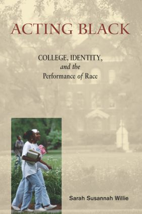Acting Black: College, Identity and the Performance of Race, 1st Edition (Paperback) book cover
