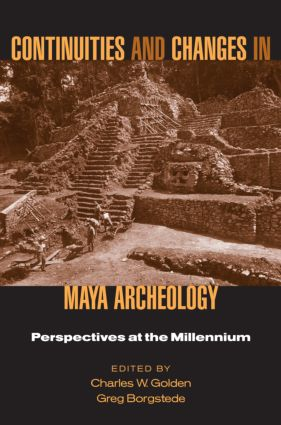 Continuities and Changes in Maya Archaeology: Perspectives at the Millennium, 1st Edition (Hardback) book cover
