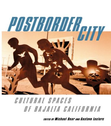 Postborder City: Cultural Spaces of Bajalta California book cover