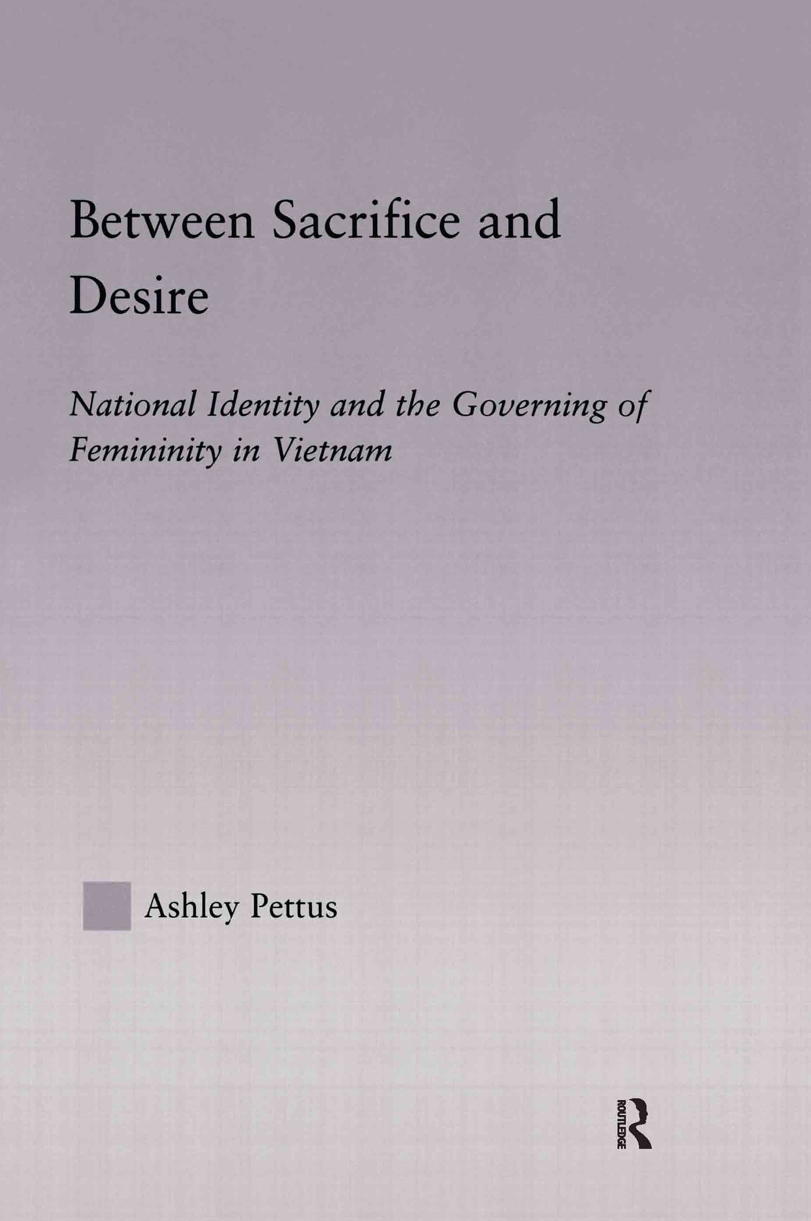 Between Sacrifice and Desire: National Identity and the Governing of Femininity in Vietnam, 1st Edition (Hardback) book cover