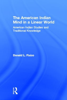 The American Indian Mind in a Linear World: American Indian Studies and Traditional Knowledge, 1st Edition (Hardback) book cover