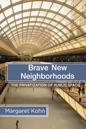 Brave New Neighborhoods: The Privatization of Public Space, 1st Edition (Paperback) book cover