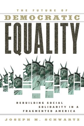 The Future Of Democratic Equality: Rebuilding Social Solidarity in a Fragmented America (Paperback) book cover