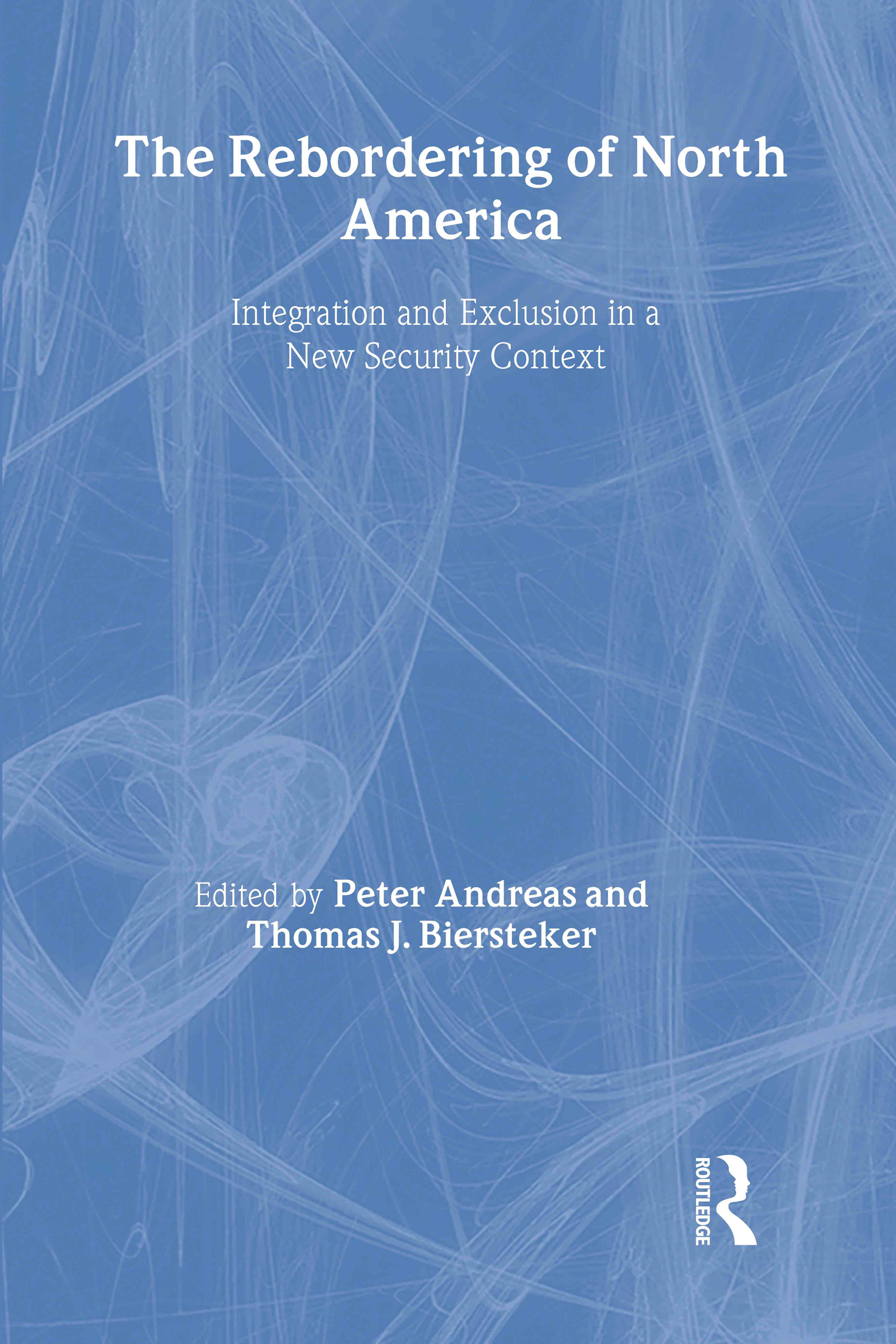 The Rebordering of North America: Integration and Exclusion in a New Security Context, 1st Edition (Hardback) book cover