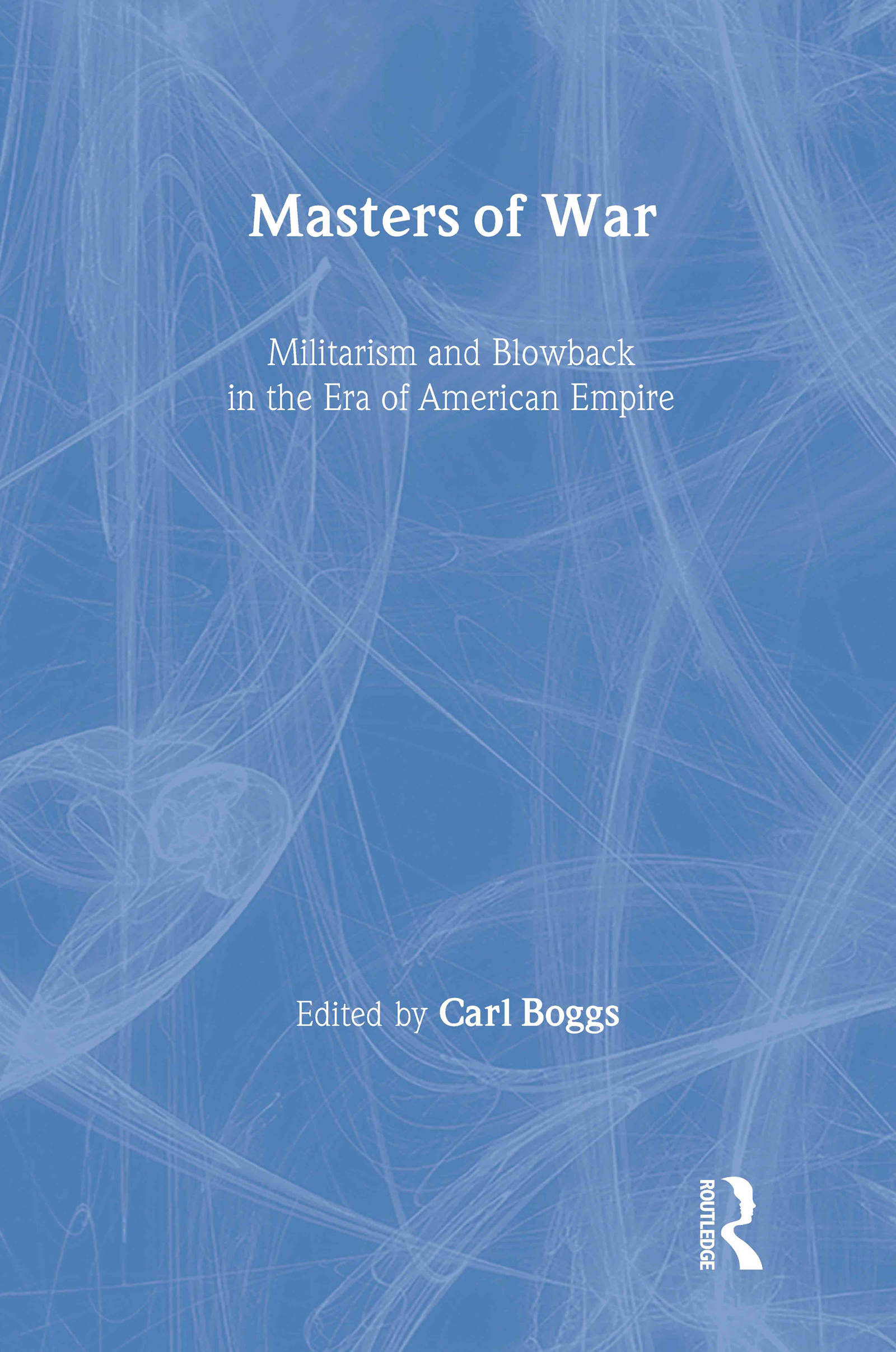 Masters of War: Militarism and Blowback in the Era of American Empire (Paperback) book cover